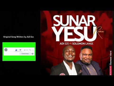 SUNAR YESU REMIX LYRICS VIDEO by ADI EZE ft. SOLOMON LANGE