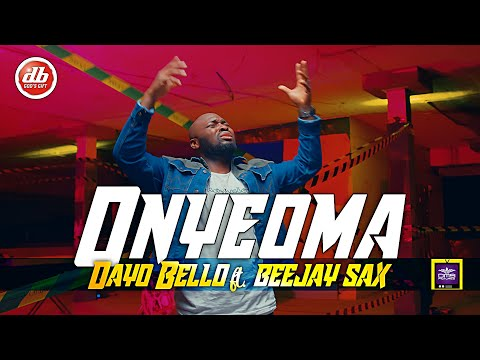 ONYEOMA - DAYO BELLO ft BEEJAY SAX (Official Video)