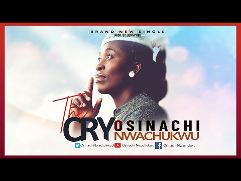 Official Release (The Cry) by Osinachi Nwachukwu