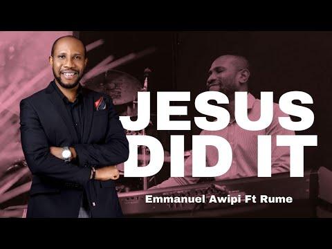 Jesus Did It - Emmanuel Awipi Ft Rume