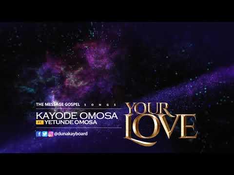 YOUR LOVE - KAYODE OMOSA F.T YETUNDE OMOSA