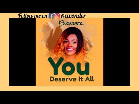New Music|| You Deserve It All by Ewonder