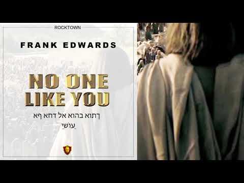 Frank Edwards - NO ONE LIKE YOU #frankedwards #rocktown #gospelmusic