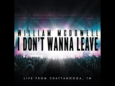 William McDowell - I Don't Wanna Leave (OFFICIAL LYRIC VIDEO)