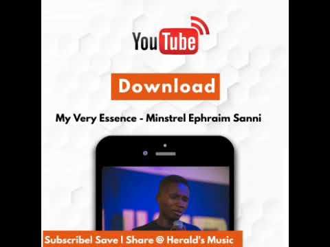My Very Essence | Minstrel Ephraim Sanni