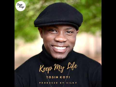 Keep My Life - Tosin Koyi