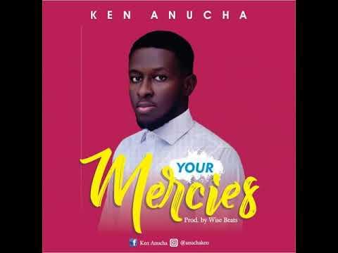 Your Mercies Ken Anucha