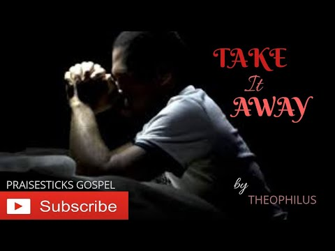 Song from the Heart - (TAKE IT AWAY) BY THEOPHILUS SUNDAY