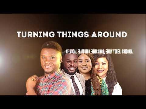 Kelvocal - Turning Things Around. Feat. Emmasings, Emily Yoneh, Chisonia (Lyric Video)