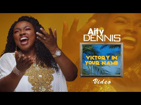 Aity Dennis - Victory In Your Name (Official Video)