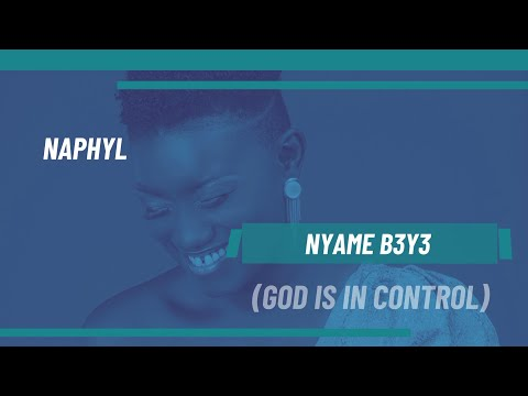 Naphyl - Nyame B3y3 (God is in Control)