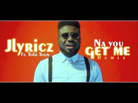 Jlyricz - Na You Get Me (Remix) (feat. Tobi Toun) (Playground Video)
