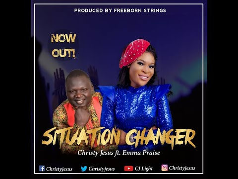 SITUATION CHANGER - CHRISTY JESUS Ft. EMMA PRAISE (OFFICIAL LYRICS VIDEO)