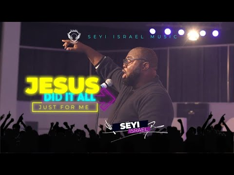 SEYI ISRAEL - JESUS DID IT ALL