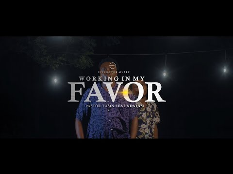 Working In My Favor (Pastor Tosin feat. Ndatam)   Epicenter Music