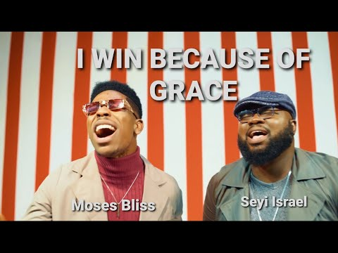 I WIN BECAUSE OF GRACE - SEYI ISRAEL & MOSES BLISS