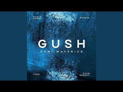 Gush (feat. Kunle Kenny, Fiyin Adeniyi, Defayo & Fidel)