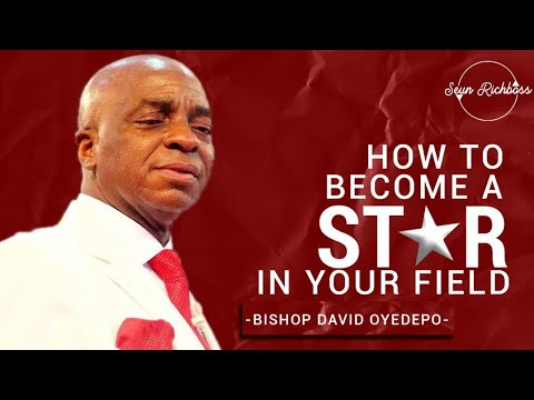 Bishop David Oyedepo - How To Become A Star In Your Field 💫 😇