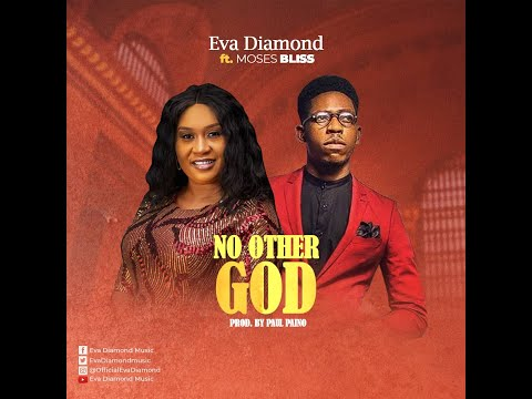 NO OTHER GOD _ EVA DIAMOND ft. MOSES BLISS (OFFICIAL VIDEO)