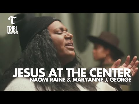 Jesus At The Center (feat. Naomi Raine & Maryanne J. George) - Maverick City   TRIBL