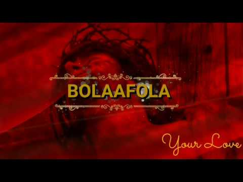 Bolaafola: Your Love [official lyrics video]