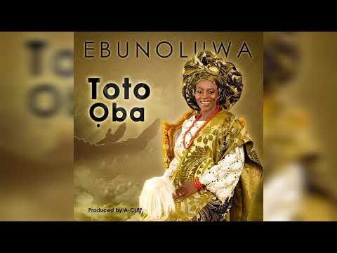 Ebunoluwa - Toto Oba (Official Audio)
