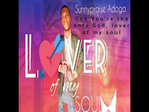 Sunnypraise Adoga-Lover of my soul-YouTube
