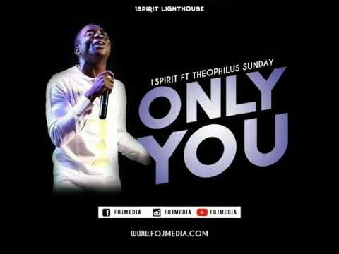 1SPIRIT ft THEOPHILUS SUNDAY - ONLY YOU