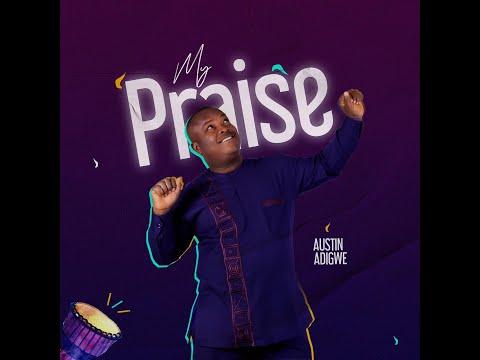 My Praise_Austin Adigwe