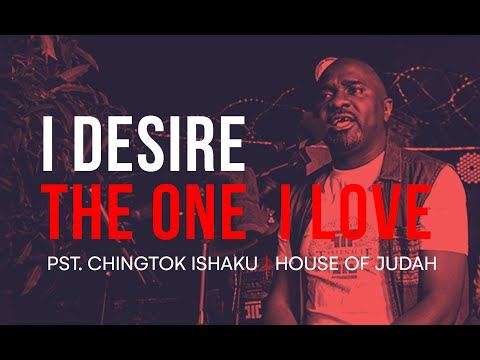 Pastor Chingtok Ishaku - I Desire - The One I Love