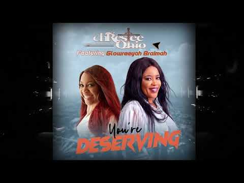 Chrestee Ohio Ft Glowreeyah - You're Deserving (Official Lyric Video)