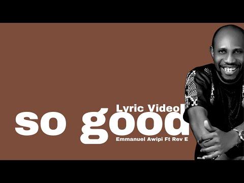 So Good - Emmanuel Awipi Ft Rev E
