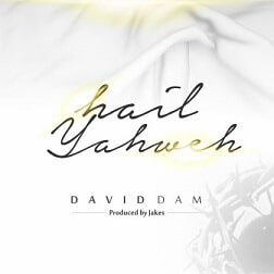 Hail Yahweh Lyrics | David Dam
