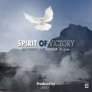 Spirit of Victory Lyrics | Jephthah Idahosa Aigbe