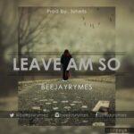 Leave Am So Lyrics | BeeJayRymes