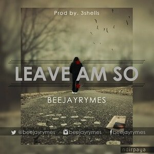 Leave Am So Lyrics | BeeJayRymes