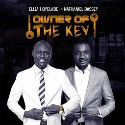Owner of The Key Lyrics | Elijah Oyelade Ft. Nathaniel Bassey