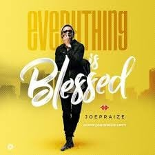 Everything is Blessed Joe Praize