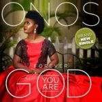 Forever You are God  Lyrics | Onos Brisibi