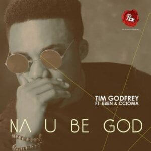 Na You Be God Tim Godfrey Ft Eben and Ccioma