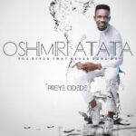 Oshimiri Atata Download and Lyrics | Preye Odede