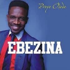 Ebezina Lyrics | Preye Odede