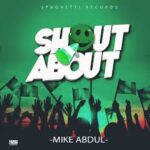 Shout About By Mike Abdul (LYRICS)