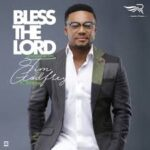 Tim Godfrey - Bless the Lord [MP3 and Lyrics]