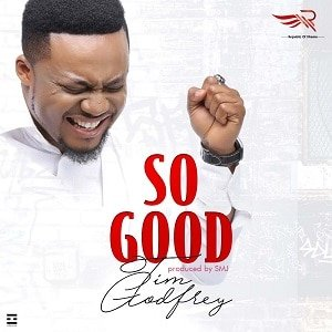 So Good Tim Godfrey