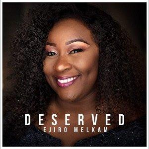 Deserved Download and Lyrics | Ejiro Melkam