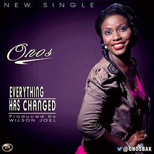 Everything Has Changed Download and Lyrics | Onos Ariyo