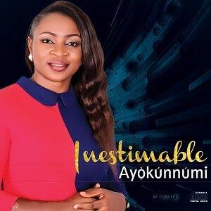 Inestimable God Download and Lyrics   Ayokunnumi • Gospel Songs