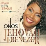 Onos Ariyo - Jehovah Ebenezer [MP3 and Lyrics]