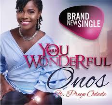 You are Wonderful Download and Lyrics | Onos Ariyo Ft. Preye Odede
